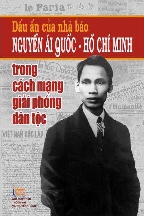 Dấu ấn của nhà báo Nguyễn Ái Quốc - Hồ Chí Minh trong cách mạng giải phóng dân tộc
