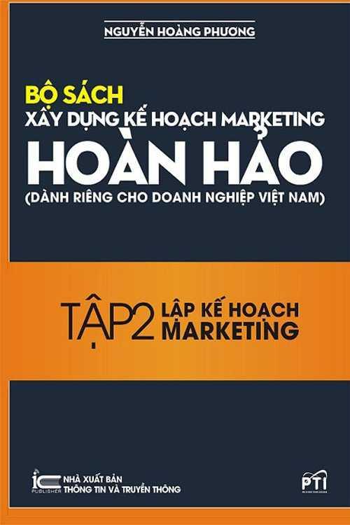 Bộ sách xây dựng kế hoạch marketing hoàn hảo (Dành riêng cho doanh nghiệp Việt Nam)-Tập 2: Lập kế hoạch Marketing