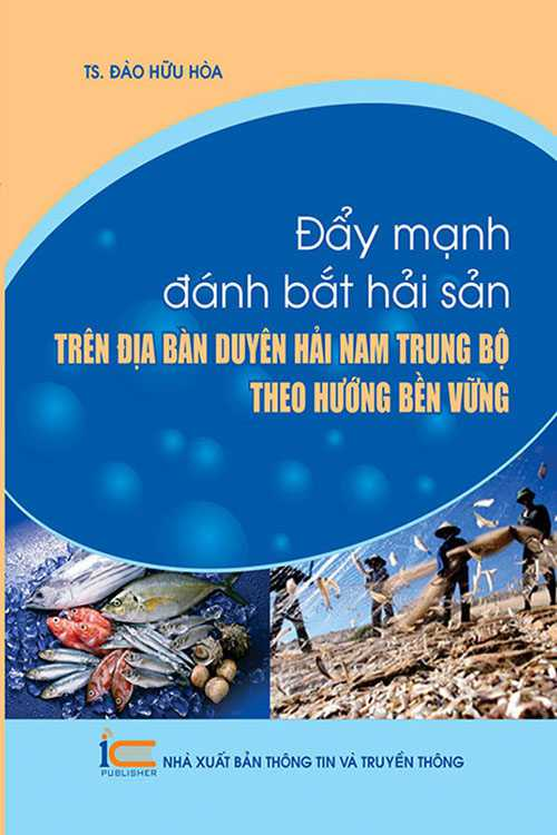 Đẩy mạnh đánh bắt hải sản trên địa bàn Duyên hải Nam Trung Bộ theo hướng bền vững