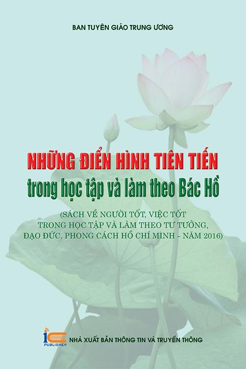 """Những điển hình tiên tiến trong học tập và làm theo Bác Hồ"""" (Sách về người tốt, việc tốt trong học tập và làm theo tư tưởng, đạo đức, phong cách Hồ Chí Minh - năm 2016)"""