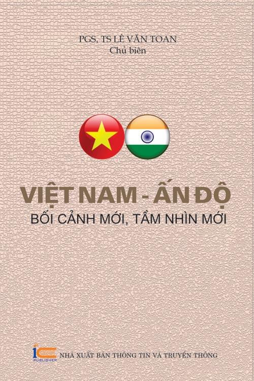Việt Nam - Ấn Độ: Bối cảnh mới, tầm nhìn mới