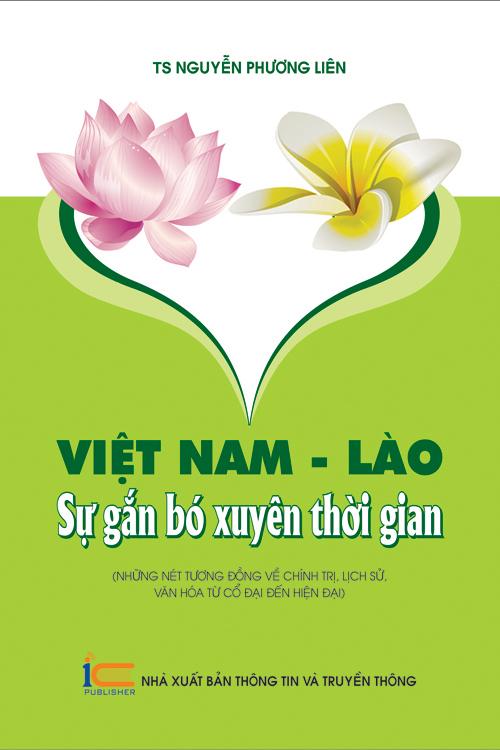 Việt Nam - Lào: Sự gắn bó xuyên thời gia (Những nét tương đồng về chính trị, lịch sử, văn hóa cổ đại cho đến nay)