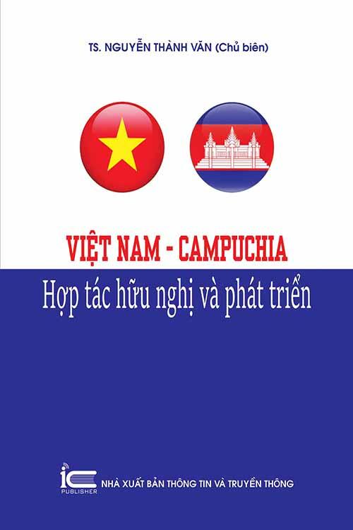 Việt Nam - Campuchia: Hợp tác hữu nghị và phát triển